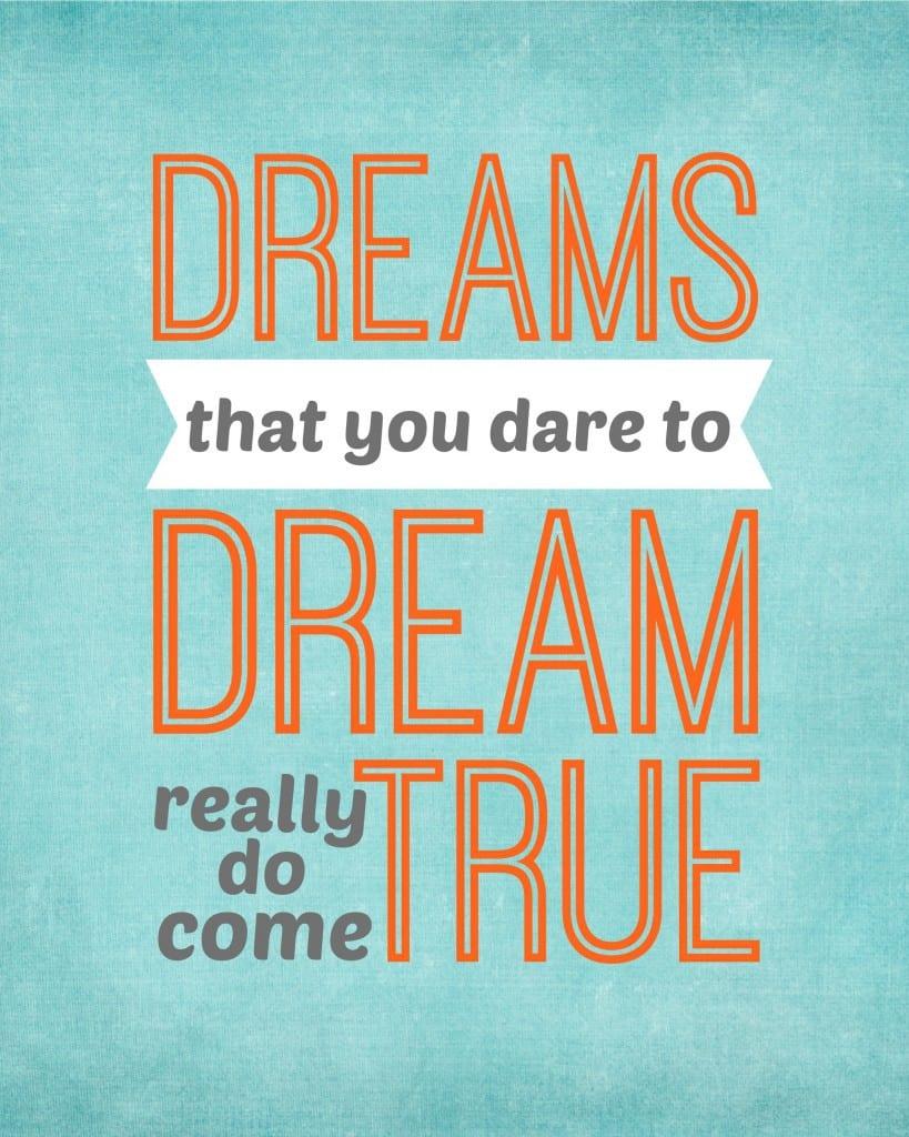 dreams that you dare to dream really do come true