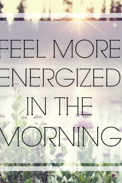 Feel more energized in the morning
