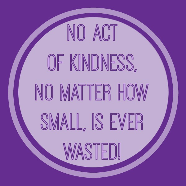 No act of kindness is ever wasted!