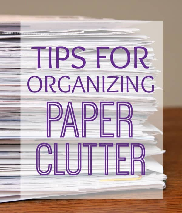 Tips for Organizing Paper Clutter