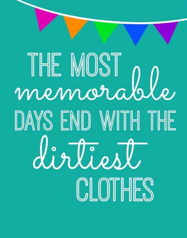 the most memorable days end with the dirtiest clothes printable