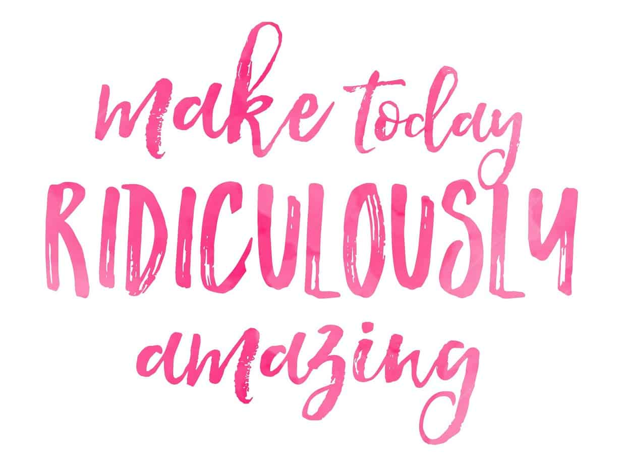 make-today-rediculously-amazing