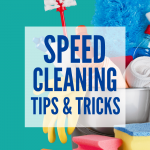 Speed Cleaning Tips and Tricks