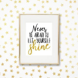 Shine Bright – Never be afraid to let yourself shine!