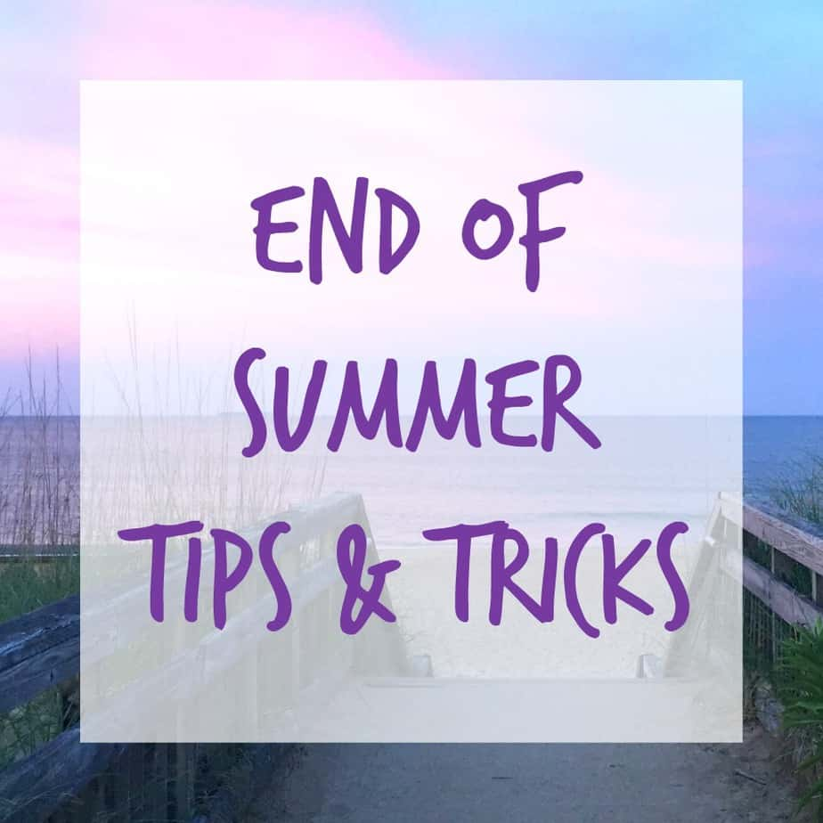 End of Summer Tips and Tricks