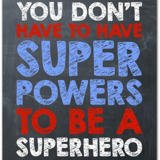 You Don't Have to Have Super Powers to be a Superhero!