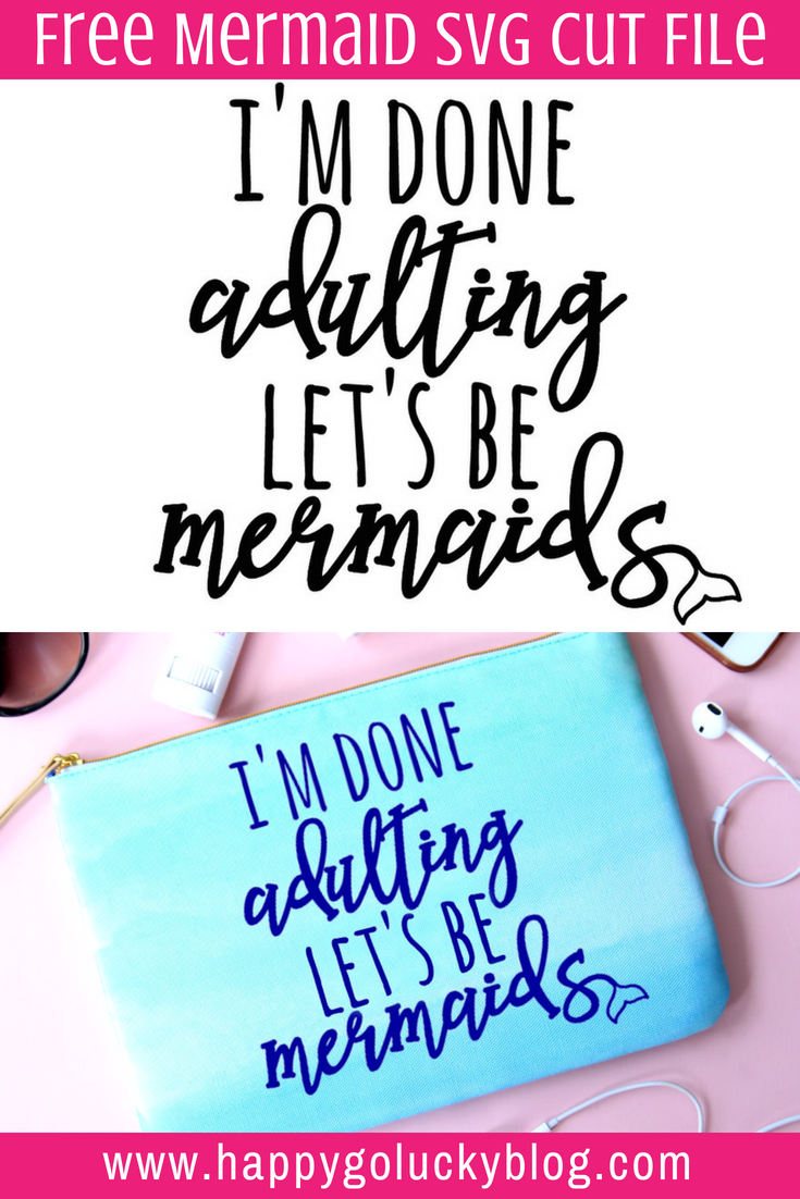 Mermaid SVG Cut Files I'm done adulting today Let's be mermaids