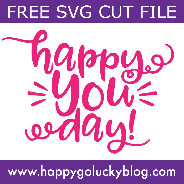 https://www.happygoluckyblog.com/wp-content/uploads/2018/07/Happy-You-Day-Free-SVG-Cut-File.jpg