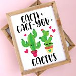 Cacti + Cact-you = Cactus Free Printable in wood frame