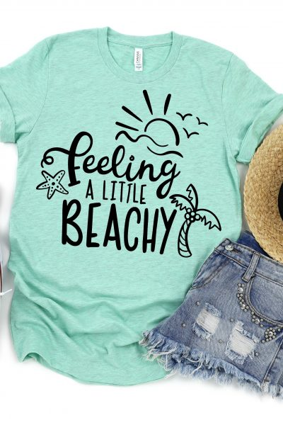 Feeling a little Beachy SVG Cut file on Green Shirt