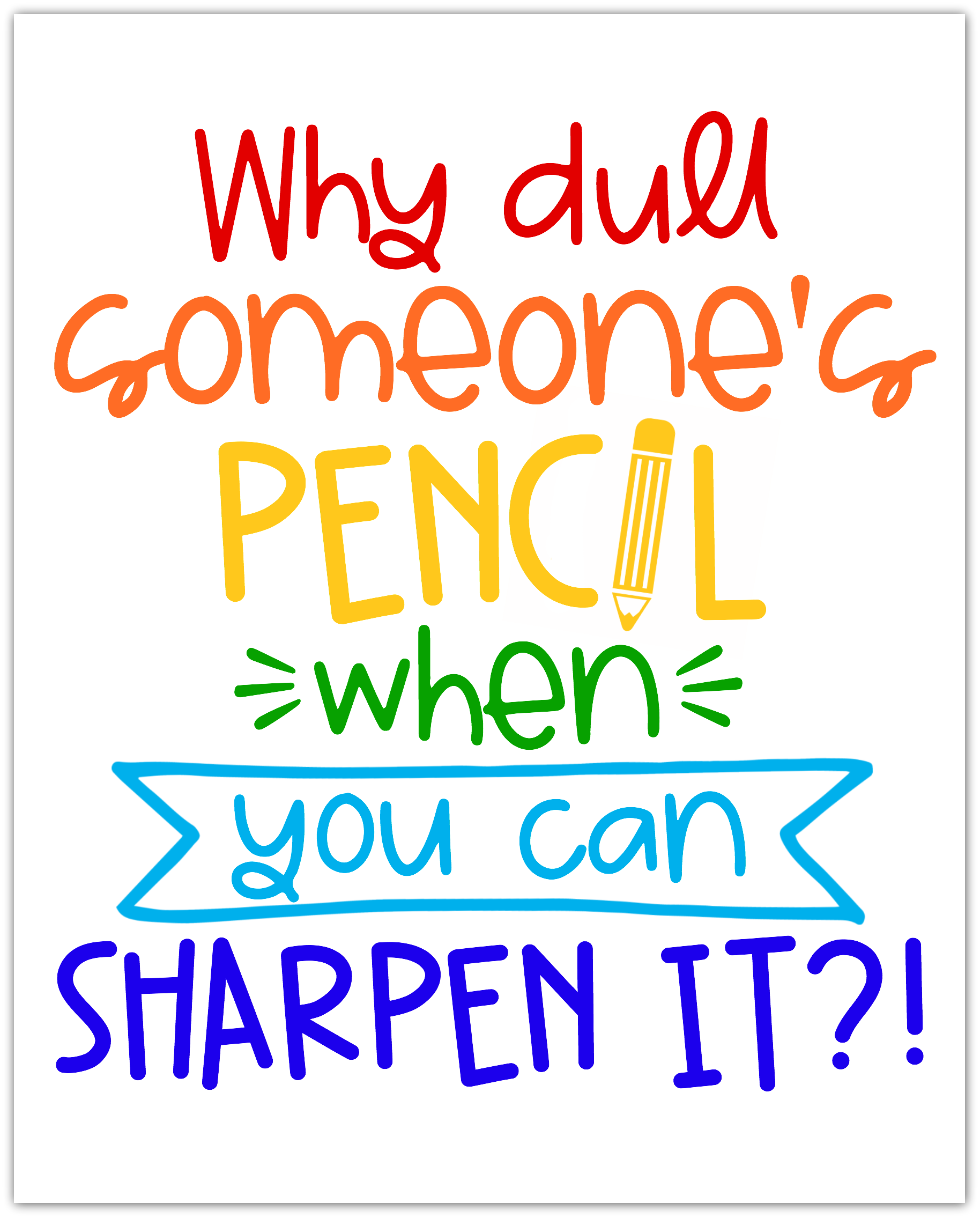 Why Dull Someone's Pencil When You Can Sharpen It?