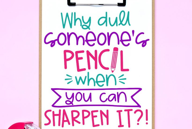 Why Dull Someone's Pencil When You Can Sharpen It Free Printable