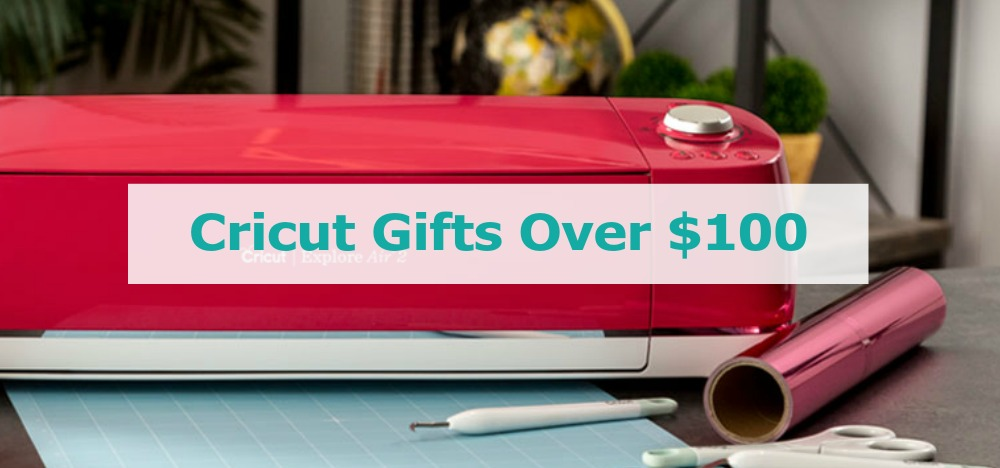 Cricut Gifts Over $100