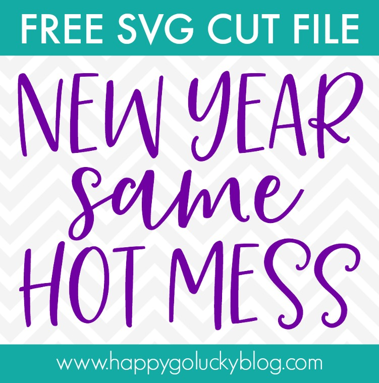 New Year Same Hot Mess SVG Cut File