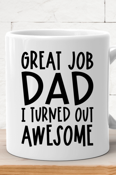 Great Job Dad I Turned Out Awesome Free SVG