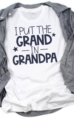 I Put the Grand in Grandpa SVG Cut File on T-shirt