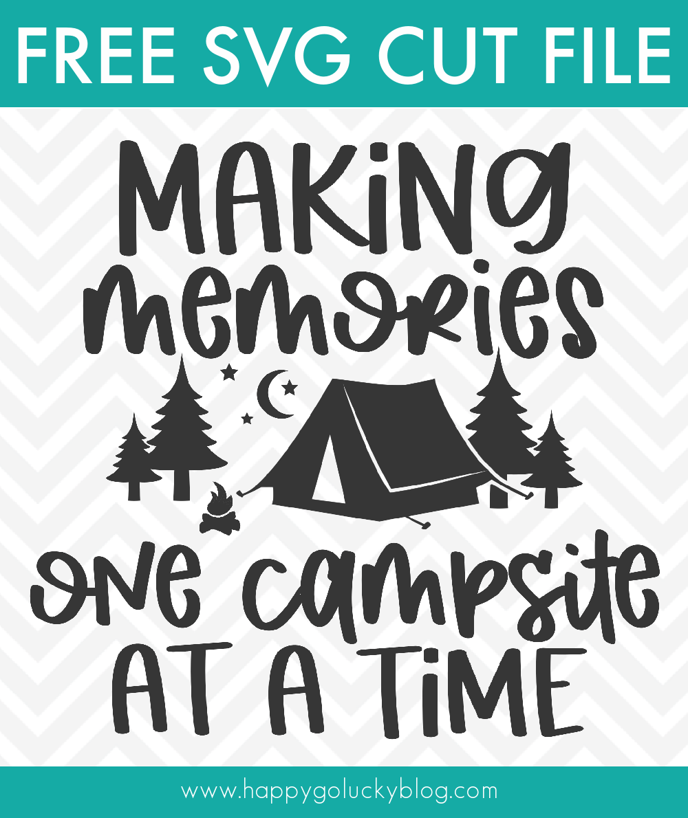 Making Memories One Campsite at at Time Camping SVG Cut File