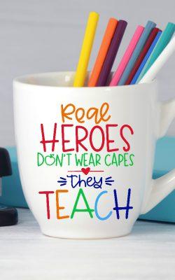 Real Heroes Teacher SVG on Mug Teacher Appreciation GIft