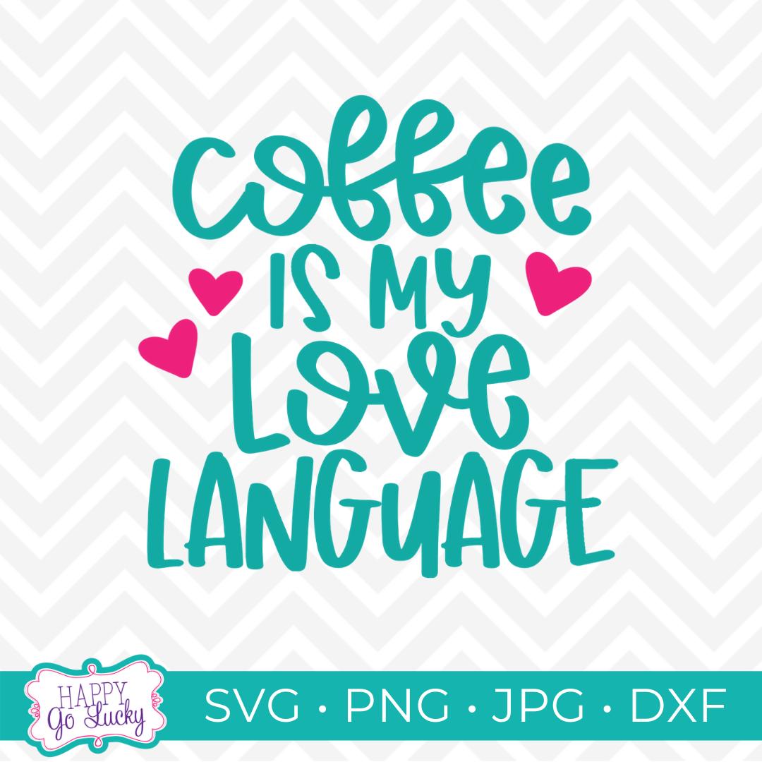 Coffee is My Love Language Free Coffee SVG Cut File