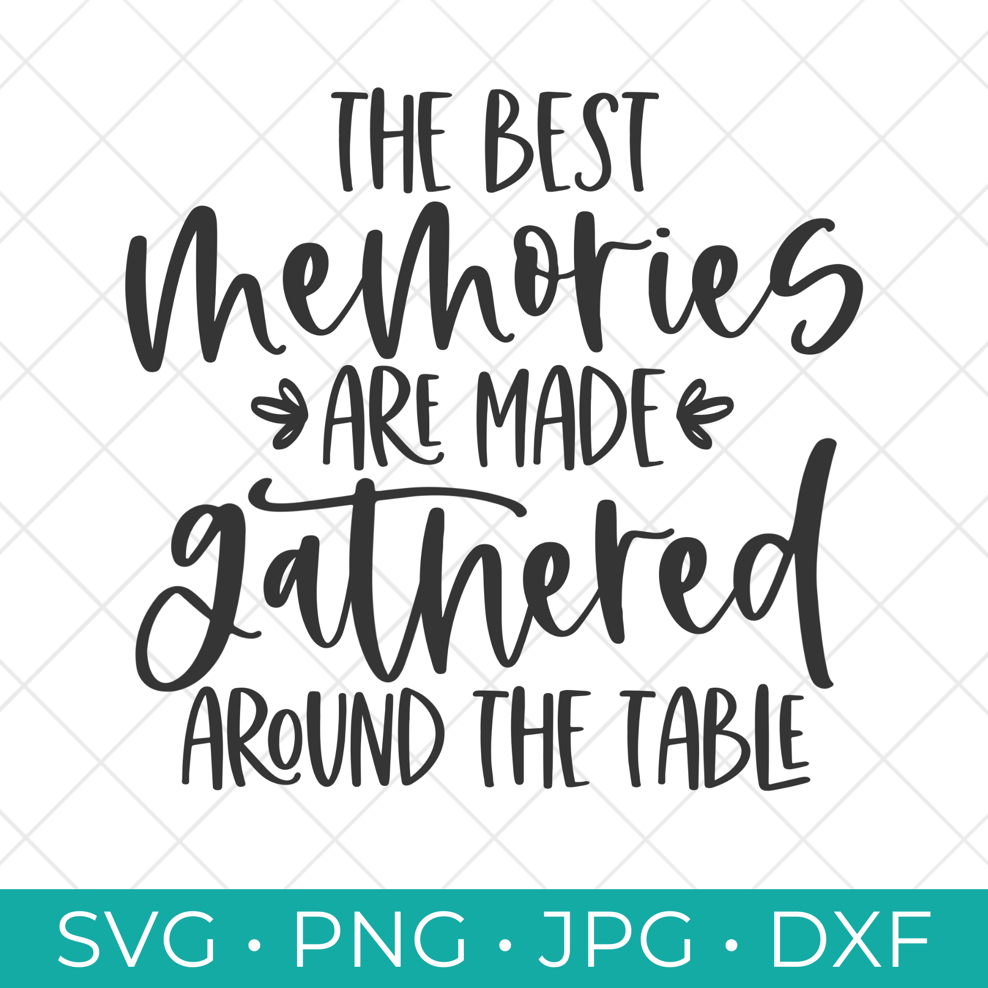 The Best Memories Are Made Gathered Around the Table SVG