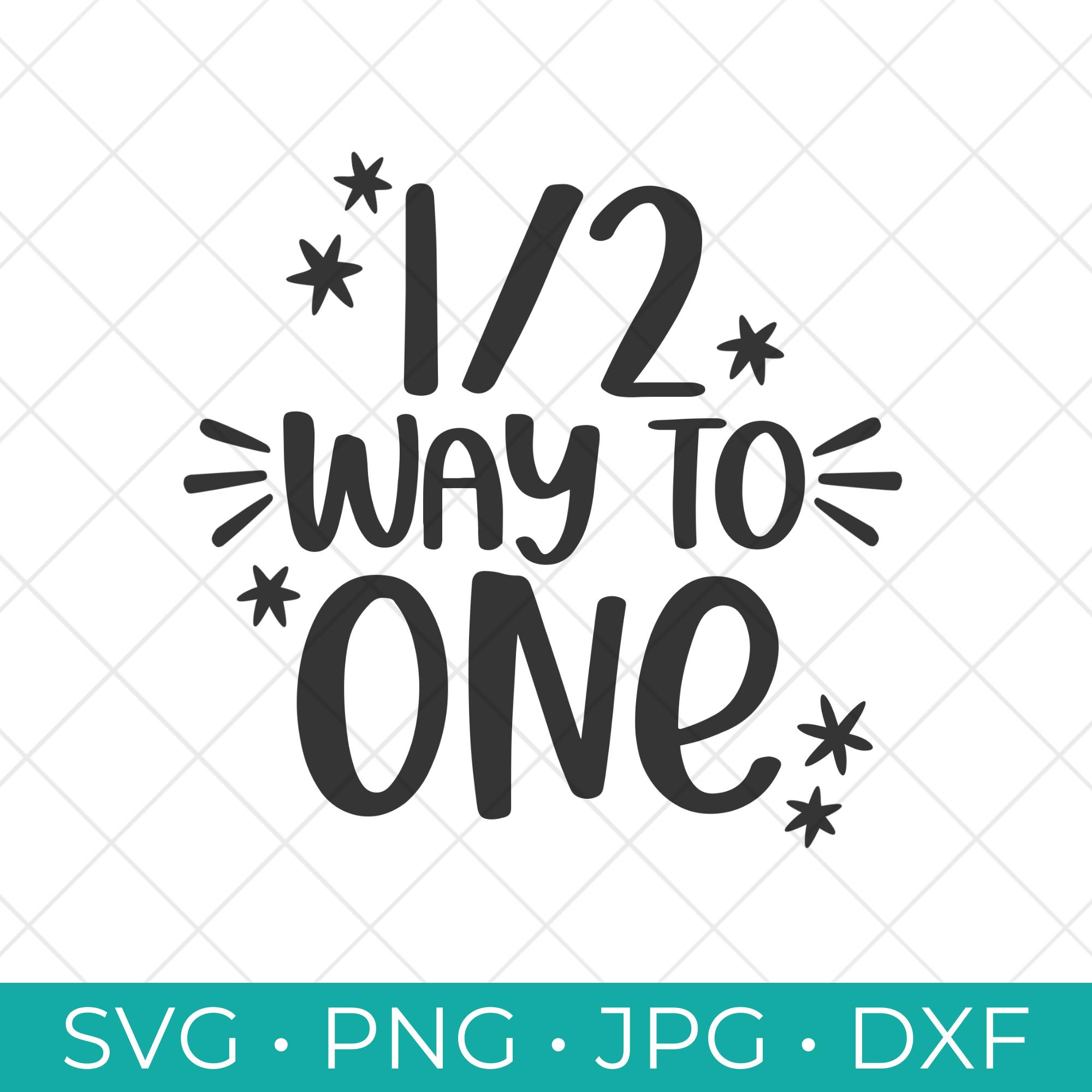 Half Way to One Half Birthday SVG Cut File