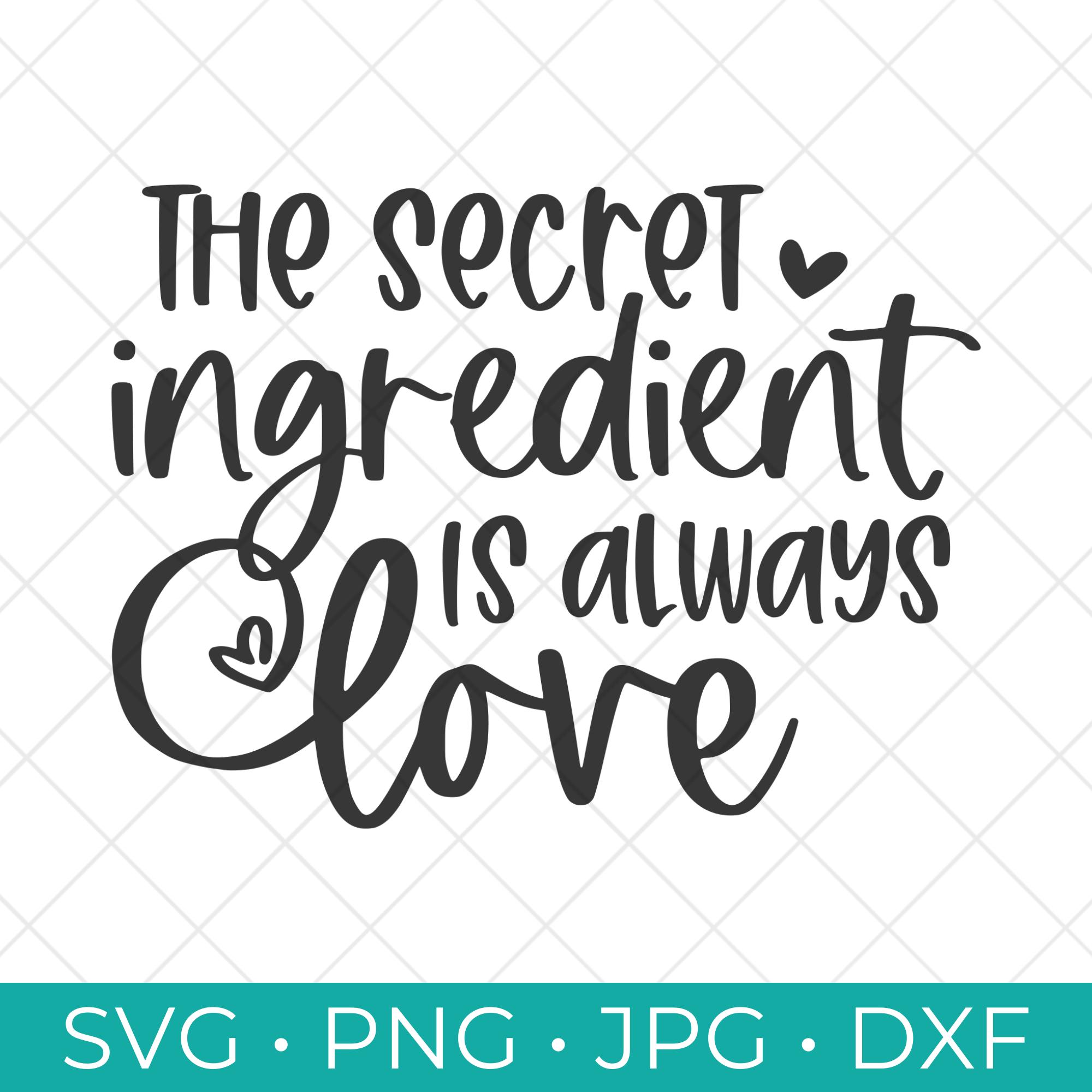 The Secret Ingredient is Always Love SVG Cut File